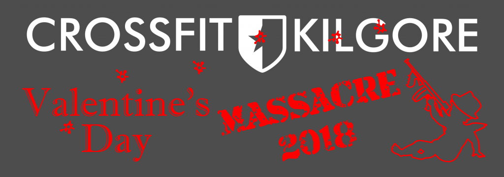 CrossFit Kilgore Presents the Valentine's Day Massacre 2018